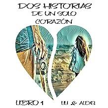 Dos Historias de un solo Corazón (Spanish Edition): Libro 1