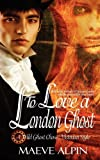 To Love A London Ghost, Maeve Alpin, 1615725172