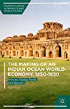 img - for The Making of an Indian Ocean World-Economy, 1250 1650: Princes, Paddy fields, and Bazaars (Palgrave Series in Indian Ocean World Studies) book / textbook / text book