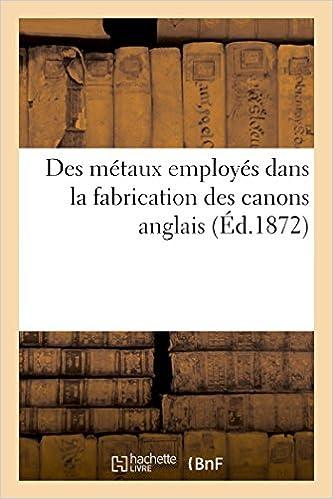 Il livre des téléchargements Des métaux employés dans la fabrication des canons anglais en français MOBI