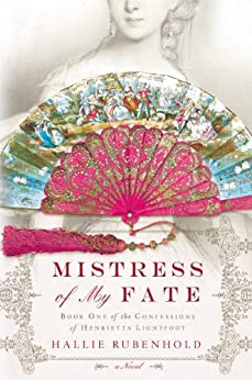 Mistress of My Fate (The Confessions of Henrietta Lightfoot) by [Rubenhold, Hallie]