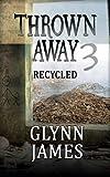 Thrown Away 3 (Recycled) (Thrown Away Saga)