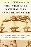 img - for The Wild Girl, Natural Man, and the Monster: Dangerous Experiments in the Age of Enlightenment by Julia V. Douthwaite (2002-06-15) book / textbook / text book
