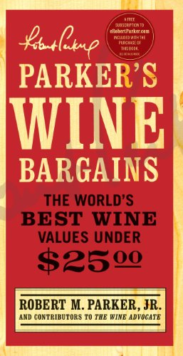 Parker's Wine Bargains: The World's Best Wine Values Under $25 by Robert M. Parker