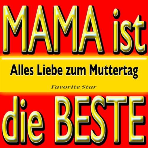 mama ist die beste alles liebe zum muttertag by favorite star on amazon music. Black Bedroom Furniture Sets. Home Design Ideas