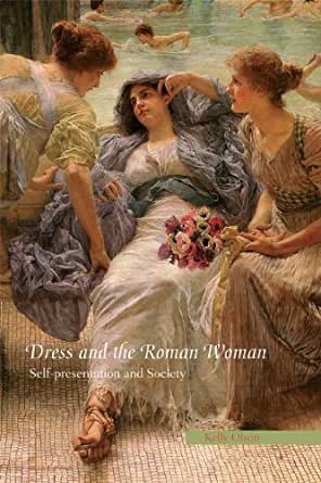 Dress and the Roman Woman: Self-Presentation and Society 1st Edition, Kindle Edition #1