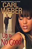 Up to No Good, Carl Weber, 0758231792