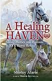 A Healing Haven: Saving Horses and Humans at RVR Horse Rescue (Lemons to Lemonade) (Volume 2)