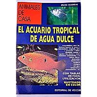 Acuario Tropical de Agua Dulce - Animales de Casa (Spanish Edition)