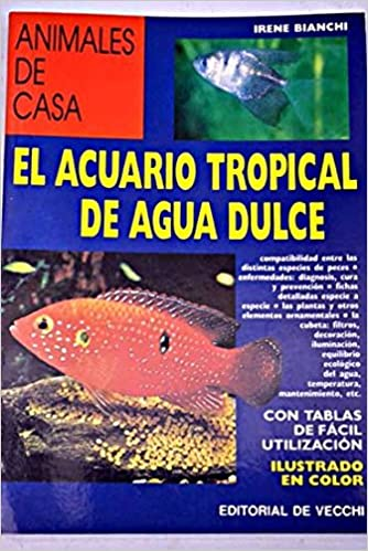 Acuario Tropical de Agua Dulce - Animales de Casa (Spanish Edition): Irene Bianchi: 9788431511449: Amazon.com: Books