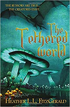 The Tethered World: Volume 1 (The Tethered World Chronicles)