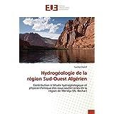 Hydrogéologie de la région Sud-Ouest Algérien: Contribution à l'étude hydrogéologique et physico-chimique des eaux souterraines de la région de Meridja (W, Bechar)