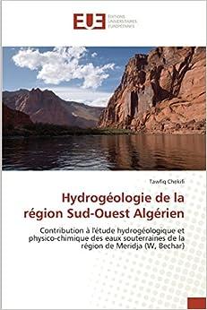 Hydrogéologie de la région Sud-Ouest Algérien: Contribution à l'étude hydrogéologique et physico-chimique des eaux souterraines de la région de Meridja (W, Bechar) (Omn.Univ.Europ.)