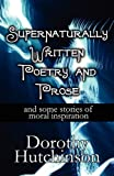 Supernaturally Written Poetry and Prose, Dorothy Hutchinson, 1456059408