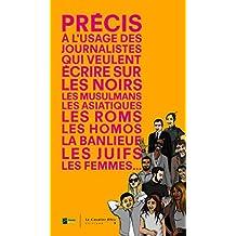 Précis à l'usage des journalistes qui veulent écrire sur les Noirs, les musulmans, les Asiatiques, les Roms, les homos, la banlieue, les juifs, les femmes… (Idées reçues)