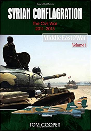 Syrian Conflagration: The Syrian Civil War, 2011-2013 (Middle East @ War)