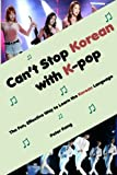 Can t Stop Korean with K-pop: The Fun, Effective Way to Learn the Korean Language (Volume 1)