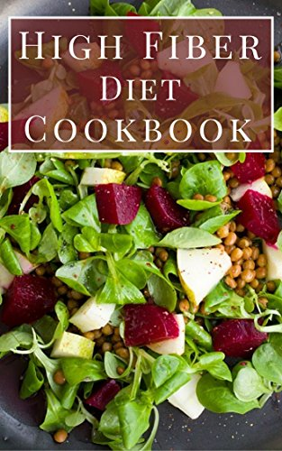 High Fiber Diet Cookbook: Delicious And Healthy High Fiber Diet Recipes by Michelle Hamil