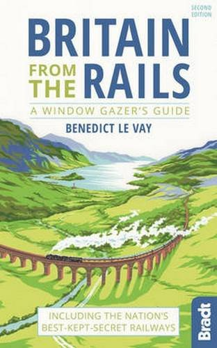 Britain from the Rails: A Window Gazer's Guide (Bradt Rail Guides)