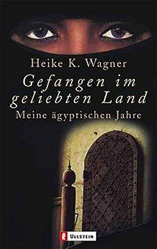 Gefangen im geliebten Land: Meine ägyptischen Jahre (Ullstein Taschenbuch)