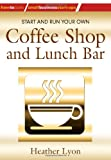 Start and Run Your Own Coffee Shop and Lunch Bar (How-To)