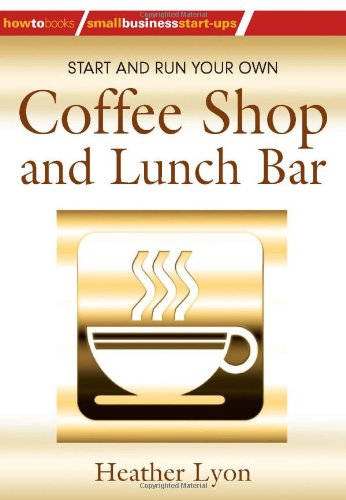 Download Start and Run Your Own Coffee Shop and Lunch Bar (How-To) PDF