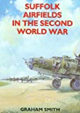Suffolk Airfields in the Second World War (British Airfields in the Second World War), Graham Smith, 1853063428