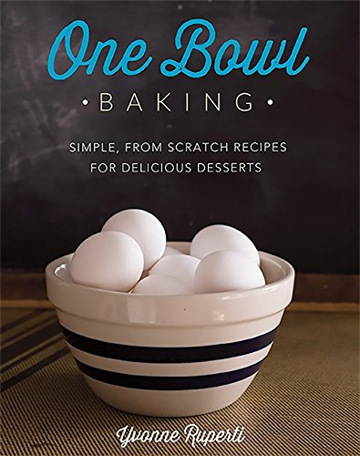 Easy Delicious Cake (One Bowl Baking: Simple, From Scratch Recipes for Delicious Desserts)