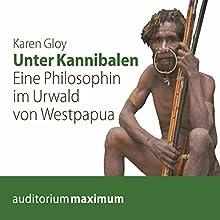 Unter Kannibalen: Eine Philosophin im Urwald von Westpapua Hörbuch von Karen Gloy Gesprochen von: Kerstin Hoffmann