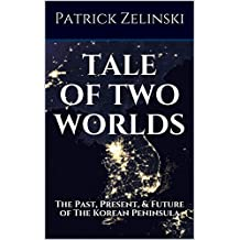 Tale of Two Worlds: The Past, Present, & Future of The Korean Peninsula