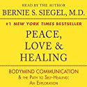 Peace, Love & Healing: Bodymind Communication & the Path to Self-Healing: An Exploration Audiobook by Bernie S. Siegel Narrated by Bernie S. Siegel