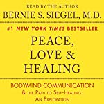 Peace, Love & Healing : Bodymind Communication & the Path to Self-Healing: An Exploration | Bernie S. Siegel