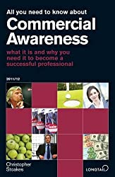 All You Need to Know About Commercial Awareness 2011/2012: What it is and Why You Need it to Become a Successful Professional (All You Need to Know Guides)