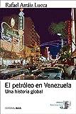 El petróleo en Venezuela: Una historia global