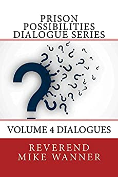 Prison Possibilities Dialogue Series: Volume 4 Dialogues by [Wanner, Reverend Mike]
