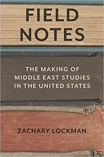 Amazon Com Field Notes The Making Of Middle East Studies In The United States 9780804799065 Lockman Zachary Books