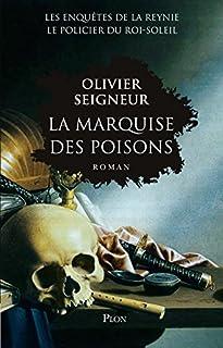 La marquise des poisons : les enquêtes de La Reynie, le policier du Roi-Soleil