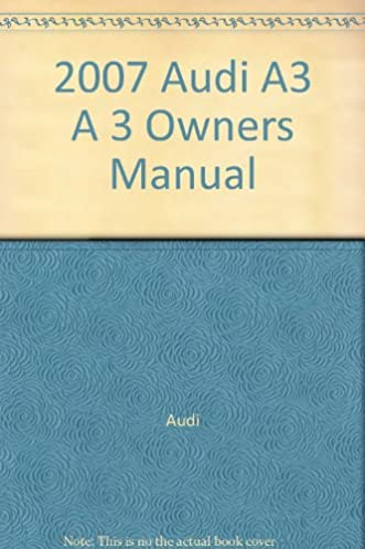 2007 audi a3 a 3 owners manual amazon com books rh amazon com 2007 Audi A3 Engine Bay 2007 Audi A3 Hatchback