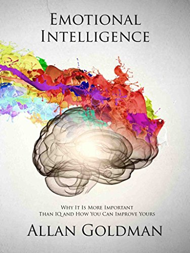 Emotional Intelligence Why It Is More Important Than Iq And How You Can Improve Yours