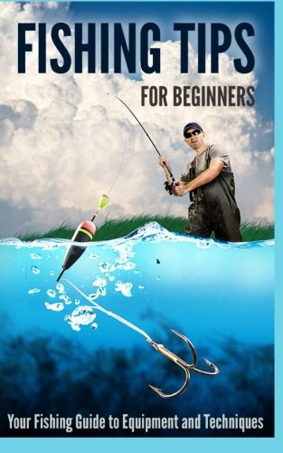 Fishing Tips for Beginners: Your Fishing Guide to Equipment and Techniques