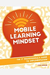 Mobile Learning Mindset: The IT Professional's Guide to Implementation Kindle Edition