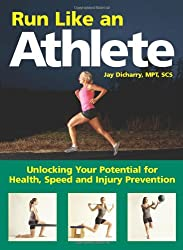 Run Like an Athlete: Unlocking Your Potential for Health, Speed and Injury Prevention