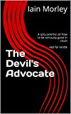 The Devil's Advocate: A spry polemic on how to be