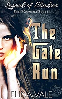 The Gate Run: Legends of Shadear (Shri Moongale Book 1) by [Vale, Elina]