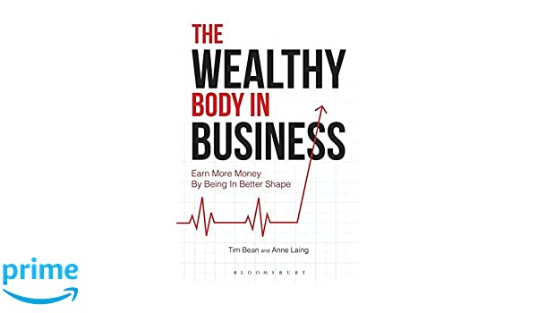 The Wealthy Body In Business: Earn More Money By Being In ...