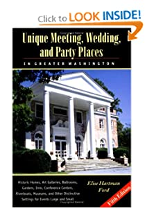 Unique Meeting, Wedding and Party Places in Greater Washington: Historic Homes, Art Galleries, Ballrooms, Gardens, Inns, Conference Centers, Riverboat Elise Ford