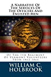 A Narrative Of The Services Of The Officers And Enlisted Men: Of The 7th Regiment Of Vermont Volunteers From 1862-1866
