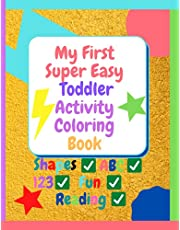 My First Super Easy Toddler Activity Coloring Book: Fun with Letters, Numbers, Shapes, Colors, and Reading!
