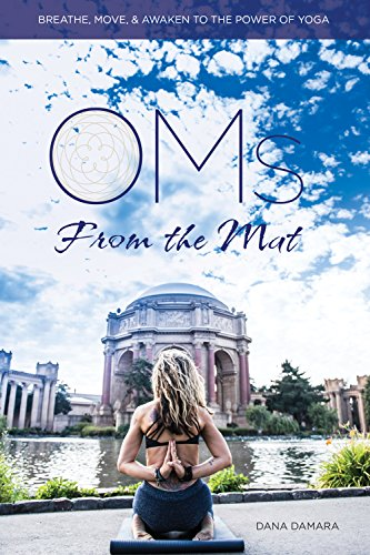Oms From The Mat: Breathe, Move, Awaken to the Power of Yoga