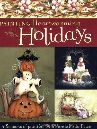 Painting Heartwarming Holidays: 4 Seasons of Painting with Jamie Mills-Price - Books Painting Decorative